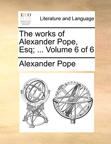 The Works of Alexander Pope, Esq; . Volume 6 of 6 (Paperback) - Alexander Pope
