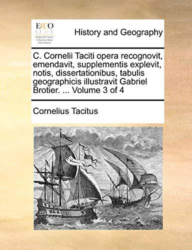 C. Cornelii Taciti Opera Recognovit, Emendavit, Supplementis Explevit, Notis, Dissertationibus, Tabulis Geographicis Illustravit Gabriel Brotier. . Volume 3 of 4 - Cornelius Annales B Tacitus