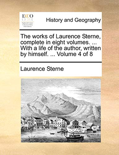 The works of Laurence Sterne, complete in eight volumes. ... With a life of the author, written by himself. ... Volume 4 of 8 - Laurence Sterne