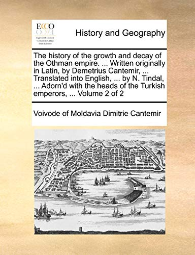 9781170099889: The history of the growth and decay of the Othman empire. ... Written originally in Latin, by Demetrius Cantemir, ... Translated into English, ... by ... of the Turkish emperors, ... Volume 2 of 2