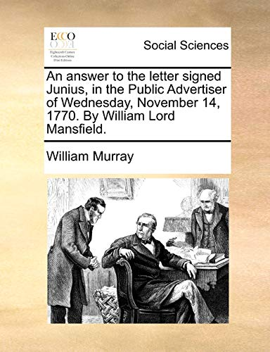 An answer to the letter signed Junius, in the Public Advertiser of Wednesday, November 14, 1770. By William Lord Mansfield. - Murray, William