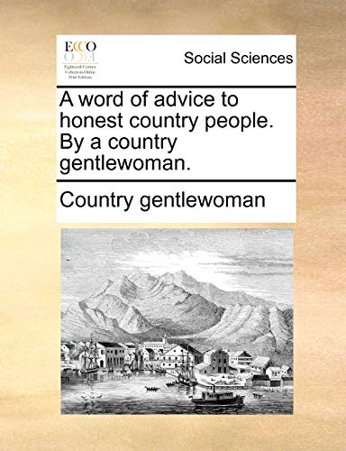 A word of advice to honest country people. By a country gentlewoman.: Country gentlewoman