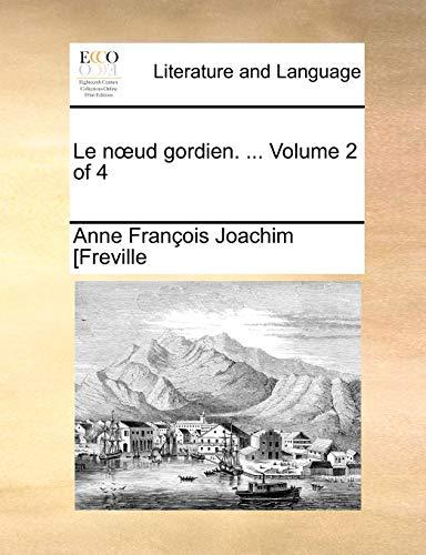 Le noeud gordien. ... Volume 2 of 4 - Anne François Joachim [Freville