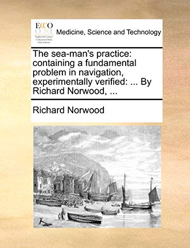 9781170101520: The sea-man's practice: containing a fundamental problem in navigation, experimentally verified: ... By Richard Norwood, ...