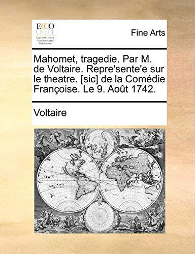 Mahomet, Tragedie. Par M. de Voltaire. Repre sente e Sur Le Theatre. [Sic] de La Comedie Franoise. Le 9. Aot 1742. (Paperback) - Voltaire