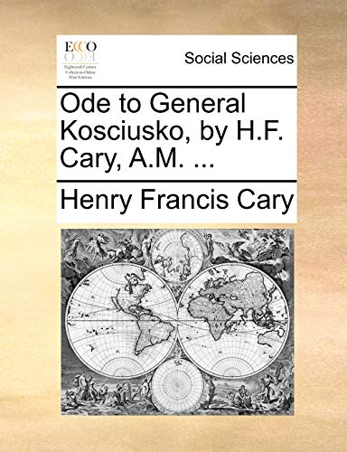 Ode to General Kosciusko, by H.F. Cary, A.M. ... (9781170102824) by Henry Francis Cary
