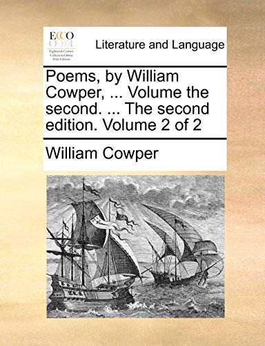 Poems, by William Cowper, . Volume the second. . The second edition. Volume 2 of 2 - William Cowper