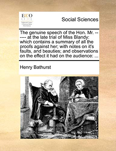 The Genuine Speech of the Hon. Mr. ------ At the Late Trial of Miss Blandy: Which Contains a Summary of All the Proofs Against Her; With Notes on It s Faults, and Beauties; And Observations on the Effect It Had on the Audience: . (Paperback) - Henry Bathurst
