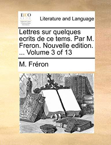 Lettres Sur Quelques Ecrits de Ce Tems. Par M. Freron. Nouvelle Edition. . Volume 3 of 13 (Paperback) - M Frron