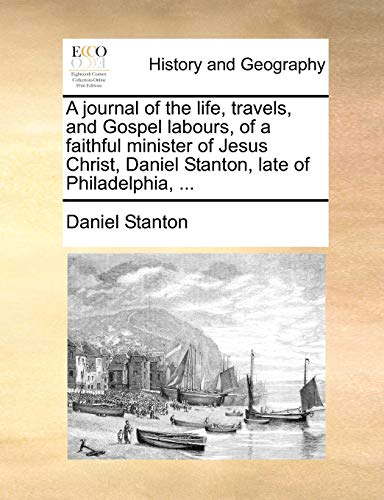 A journal of the life, travels, and: Stanton, Daniel