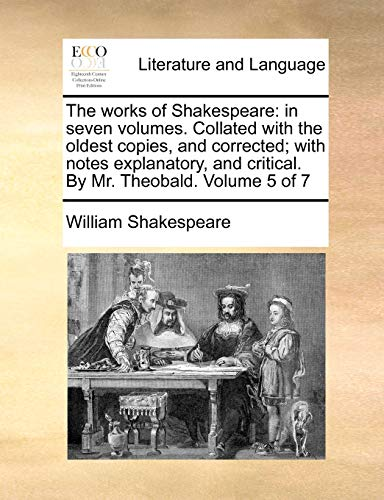 9781170106129: The works of Shakespeare: in seven volumes. Collated with the oldest copies, and corrected; with notes explanatory, and critical. By Mr. Theobald. Volume 5 of 7