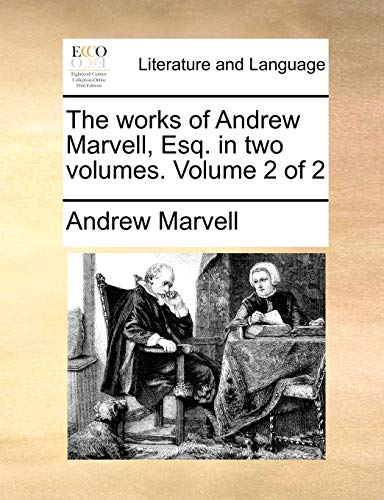 The works of Andrew Marvell, Esq. in two volumes. Volume 2 of 2 - Andrew Marvell