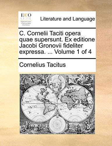 C. Cornelii Taciti opera quae supersunt. Ex editione Jacobi Gronovii fideliter expressa. ... Volume 1 of 4 - Cornelius Tacitus