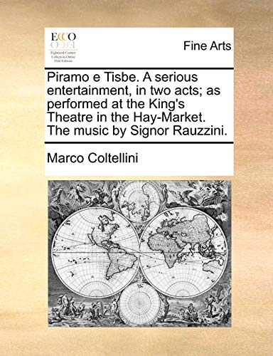 9781170109076: Piramo e Tisbe. A serious entertainment, in two acts; as performed at the King's Theatre in the Hay-Market. The music by Signor Rauzzini.