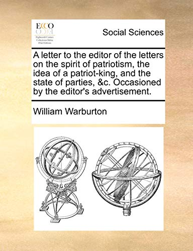 A Letter to the Editor of the Letters on the Spirit of Patriotism, the Idea of a Patriot-King, and the State of Parties, andc. Occasioned by the Editor's Advertisement - William Warburton