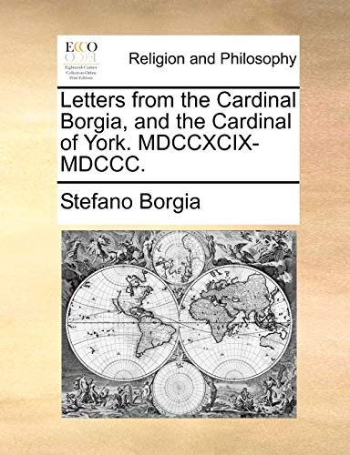 Letters from the Cardinal Borgia, and the Cardinal of York. MDCCXCIX-MDCCC. - Stefano Borgia