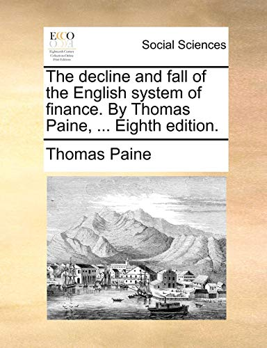 The decline and fall of the English system of finance. By Thomas Paine, ... Eighth edition. - Paine, Thomas