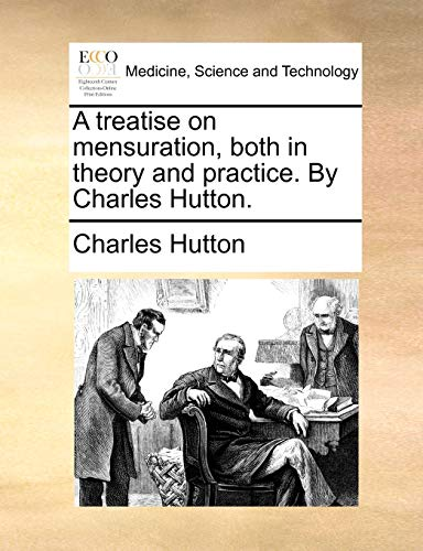 A treatise on mensuration, both in theory and practice. By Charles Hutton. - Charles Hutton