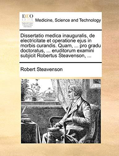 Dissertatio medica inauguralis, de electricitate et operatione ejus in morbis curandis. Quam, ... pro gradu doctoratus, ... eruditorum examini subjicit Robertus Steavenson, ... - Steavenson, Robert