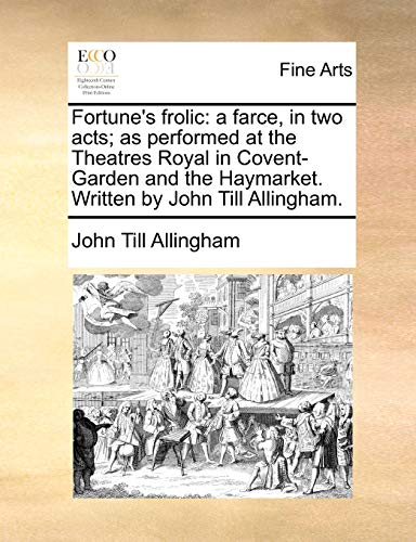 9781170113967: Fortune's frolic: a farce, in two acts; as performed at the Theatres Royal in Covent-Garden and the Haymarket. Written by John Till Allingham.