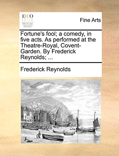 9781170114131: Fortune's fool; a comedy, in five acts. As performed at the Theatre-Royal, Covent-Garden. By Frederick Reynolds; ...