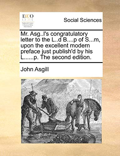 Mr. Asg.L s Congratulatory Letter to the L.D B.P of S.M, Upon the Excellent Modern Preface Just Publish d by His L.P. the Second Edition. (Paperback) - John Asgill