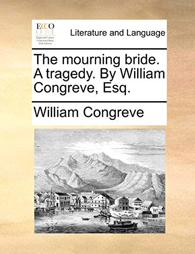 The mourning bride. A tragedy. By William Congreve, Esq. - William Congreve