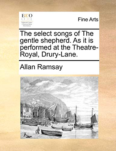 9781170116692: The select songs of The gentle shepherd. As it is performed at the Theatre-Royal, Drury-Lane.