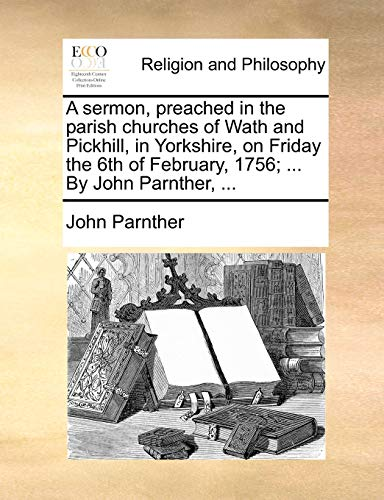 A Sermon, Preached in the Parish Churches of Wath and Pickhill, in Yorkshire, on Friday the 6th of February, 1756; . by John Parnther, . (Paperback) - John Parnther