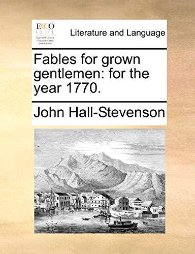 Fables for Grown Gentlemen: For the Year 1770. (Paperback) - John Hall-Stevenson