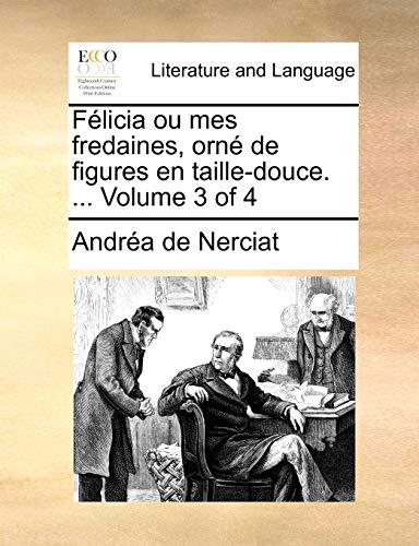 Félicia ou mes fredaines, orné de figures en taille-douce. ... Volume 3 of 4 - Andréa de Nerciat