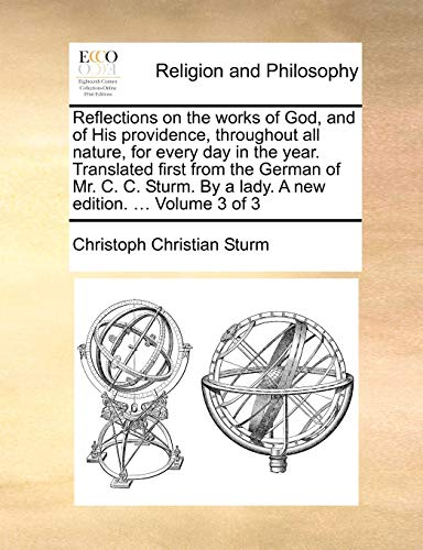 Reflections on the Works of God, and of His Providence, Throughout All Nature, for Every Day in the Year. Translated First from the German of Mr. C. C. Sturm. by a Lady. a New Edition. . Volume 3 of 3 (Paperback) - Christoph Christian Sturm