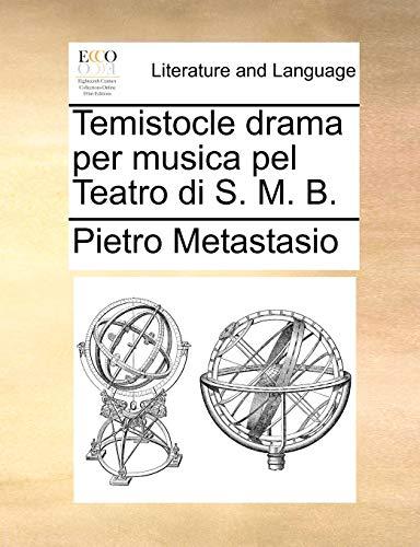Temistocle drama per musica pel Teatro di S. M. B. - Pietro Metastasio