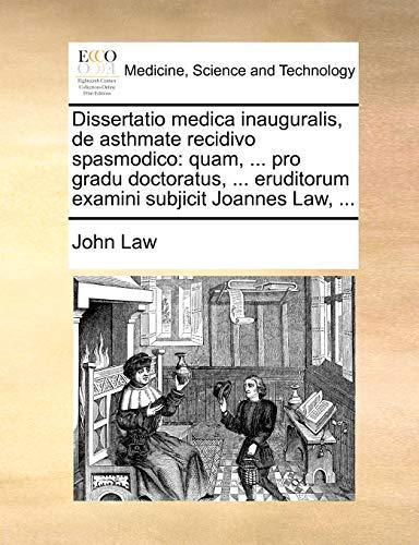 Dissertatio medica inauguralis, de asthmate recidivo spasmodico: quam, ... pro gradu doctoratus, ... eruditorum examini subjicit Joannes Law, ... - John Law