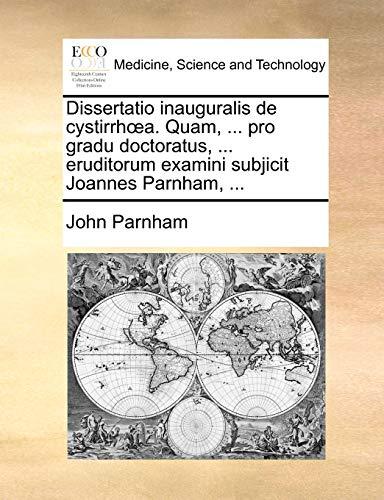 Dissertatio Inauguralis de Cystirrha. Quam, . Pro Gradu Doctoratus, . Eruditorum Examini Subjicit Joannes Parnham, . (Paperback) - John Parnham