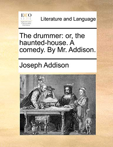 The drummer: or, the haunted-house. A comedy. By Mr. Addison. (1170124550) by Joseph Addison