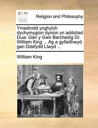 Ymadrodd ynghylch dychymygion dynion yn addoliad Duw. Gan y Gwir Barchedig Dr. William King . Ag a gyfieithwyd gan Ddafydd Llwyd . (Welsh Edition) - William King
