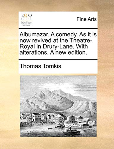 Albumazar. A comedy. As it is now revived at the Theatre-Royal in Drury-Lane. With alterations. A new edition. - Thomas Tomkis