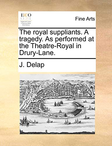 The Royal Suppliants. a Tragedy. as Performed at the Theatre-Royal in Drury-Lane. (Paperback) - J Delap