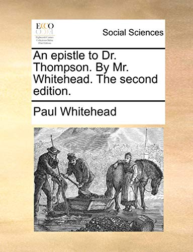 An epistle to Dr. Thompson. By Mr. Whitehead. The second edition. - Whitehead, Paul