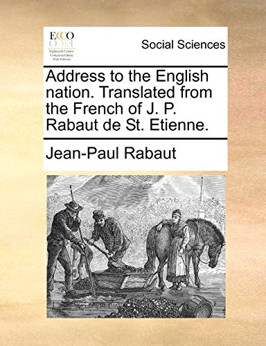 Address to the English Nation. Translated from the French of J. P. Rabaut de St. Etienne. (Paperback) - Jean-Paul Rabaut