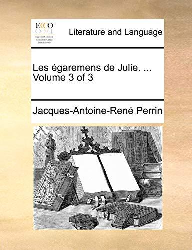 Les égaremens de Julie. . Volume 3 of 3 (French Edition) - Perrin, Jacques-Antoine-René