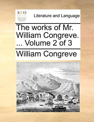 The works of Mr. William Congreve. . Volume 2 of 3 - William Congreve