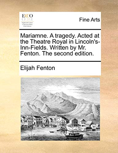 9781170127452: Mariamne. A tragedy. Acted at the Theatre Royal in Lincoln's-Inn-Fields. Written by Mr. Fenton. The second edition.