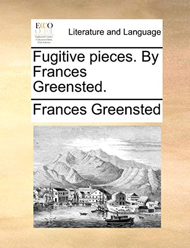 Fugitive pieces. By Frances Greensted. - Frances Greensted