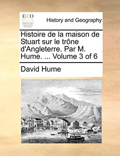 Histoire de la maison de Stuart sur le trône d'Angleterre. Par M. Hume. ... Volume 3 of 6 - David Hume