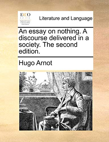 An essay on nothing. A discourse delivered in a society. The second edition. - Arnot, Hugo