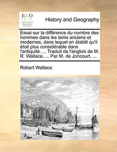 Essai sur la différence du nombre des hommes dans les tems anciens et modernes, dans lequel on établit qu'il étoit plus considérable dans l'antiquité. ... de M. R. Wallace, ... Par M. de Joncourt, ... - Wallace, Robert