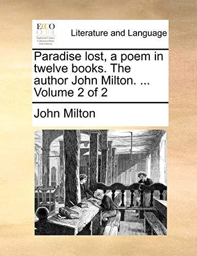 Paradise Lost, a Poem in Twelve Books. the Author John Milton. . Volume 2 of 2 - Professor John Milton