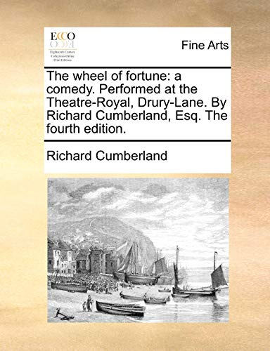 The wheel of fortune: a comedy. Performed at the Theatre-Royal, Drury-Lane. By Richard Cumberland, Esq. The fourth edition. - Cumberland, Richard